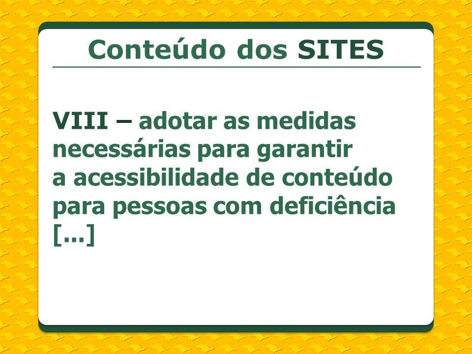 Conteúdo dos SITESVIII – adotar as medidas necessárias para garantir a acessibilidade de conteúdo para pessoas com deficiência [...]